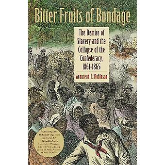 Bitter Fruits of Bondage - The Demise of Slavery and the Collapse of t