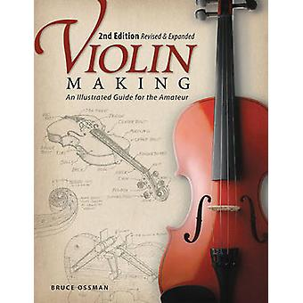 Violin Making - An Illustrated Guide for the Amateur (2nd Revised edit