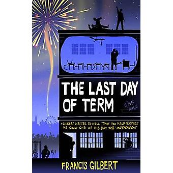 The Last Day of Term by Francis Gilbert - 9781906021511 Book