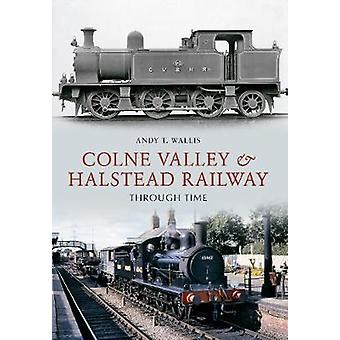 The Colne Valley & Halstead Railway Through Time by Andy T. Wallis -