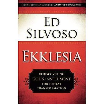 Ekklesia: Rediscovering God's Instrument for Global� Transformation