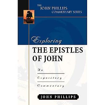 Verkennen van de brieven van Johannes: een verklarend commentaar (John Phillips commentaar) (John Phillips commentaar)