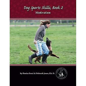 Dog Sports Skills, Book 2:  Motivation: Volume 2