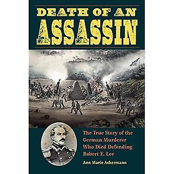 Döden av en lönnmördare: den sanna historien om den tyska mördare som dog försvara Robert E. Lee