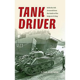 Tank Driver With the 11th Armored from the Battle of the Bulge to Ve Day by Hartman & J. Ted