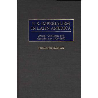 U.S. Imperialism in Latin America Bryans Challenges and Contributions 19001920 by Kaplan & Edward S.
