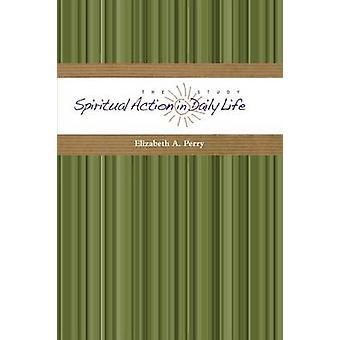 A estudo de ação espiritual no cotidiano por Perry & Elizabeth A.