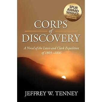 CORPS OF DISCOVERY A Novel of the Lewis and Clark Expedition of 18031806 by Tenney & Jeffrey W.