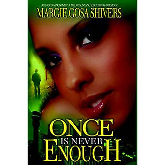 Once Is Never Enough by Shivers & Margie Gosa