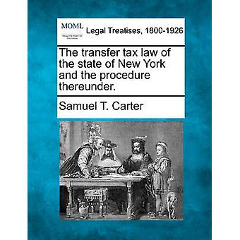 The transfer tax law of the state of New York and the procedure thereunder. by Carter & Samuel T.