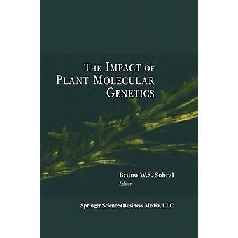 The Impact of Plant Molecular Genetics by Sobral & Bruno W.S.