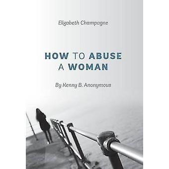 Over het misbruiken van een vrouw door Kenny B. anonieme door Champagne & Elizabeth