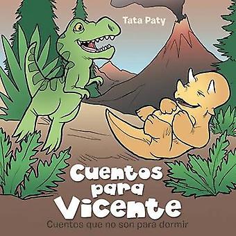 Cuentos para Vicente Cuentos que no son para dormir by Tata Paty