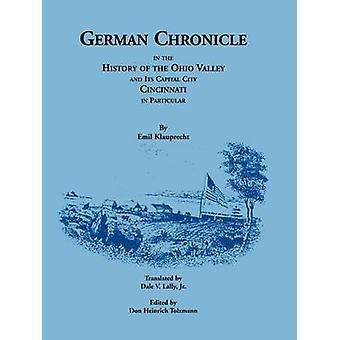 German Chronicle in the History of the Ohio Valley and its Capital City Cincinnati in Particular by Klauprecht & Emil