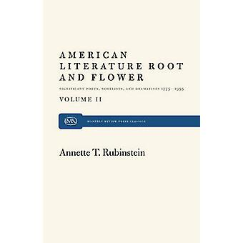 American Literature Root and Flower Volume II Significant Poets Novelists and Dramatists 17751955 by Rubinstein & Annette T.