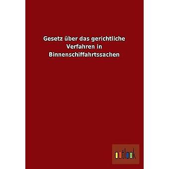 Gesetz Uber Das Gerichtliche Verfahren in Binnenschiffahrtssachen by Outlook Verlag