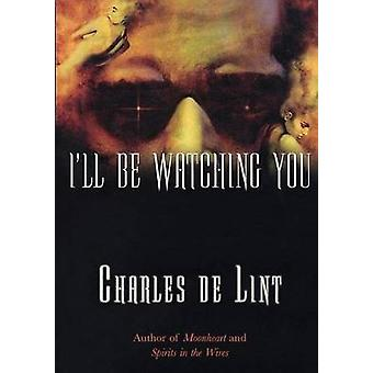 Ill Be Watching You (Key Books) by Charles de Lint - 9780765304353 Bo
