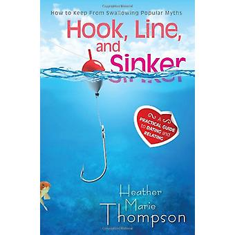 Hook - Line - and Sinker - A Practical Guide to Dating and Relating by