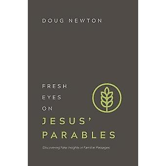 Fresh Eyes on Jesus' Parables - Discovering New Insights in Familiar P
