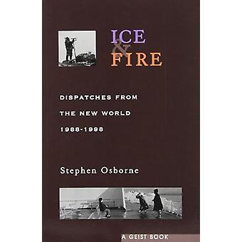 Ice and Fire - Dispatches from the New World by Stephen Osborne - 9781