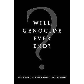 Will Genocide Ever End? by Carol Ann Rittner - John K. Roth - James S