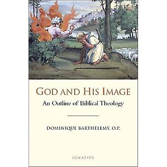 God and His Image - An Outline of Biblical Theology by Jean-Dominique
