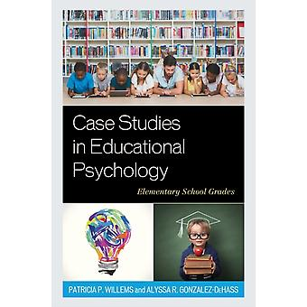Case Studies in Educational Psychology Elementary School Grades by Willems & Patricia P.