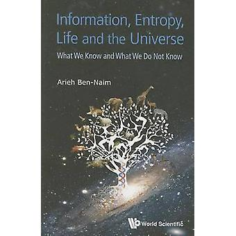 Information Entropy Life And The Universe What We Know An by Arieh BenNaim