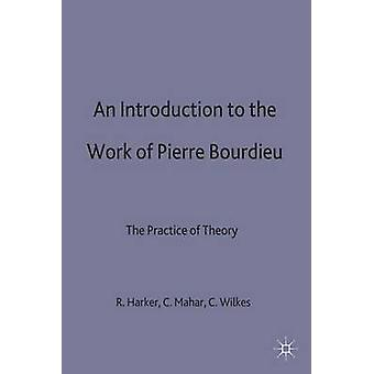 Introduction to the Work of Pierre Bourdieu by Harker