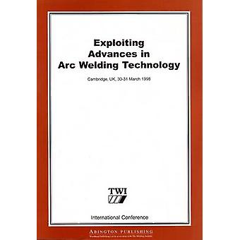 Exploiting Advances in Arc Welding Technology by Twi Ltd