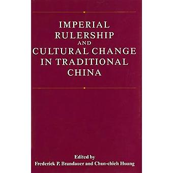 Imperial Rulership and Cultural Change in Traditional China by Freder
