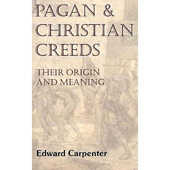 Pagan and Christian Creeds by Carpenter & Edward