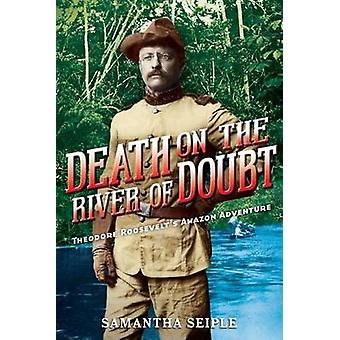 Death on the River of Doubt - Theodore Roosevelt's Amazon Adventure by