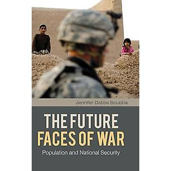 The Future Faces of War Population and National Security by Sciubba & Jennifer