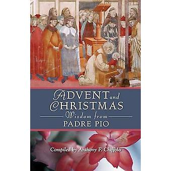 Advent and Christmas Wisdom from Padre Pio Daily Scripture and Prayers Together with Saint Pio of Pietrelcinas Own Words by Pio