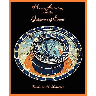 Horary Astrology and the Judgment of Events by Watters & Barbara H.