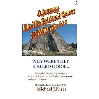 A Journey into the Spiritual Quest of Who We Are  Book 2  Why Were they called Gods by Kiser & Michael