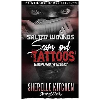 Salted Wounds Scars and Tattoos Bleeding from the Inside Out by Kitchen & Sherelle