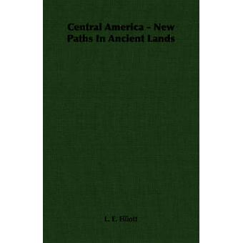 Central America  New Paths in Ancient Lands by Elliott & L. E.