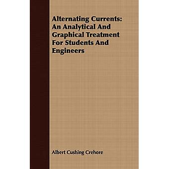 Alternating Currents An Analytical And Graphical Treatment For Students And Engineers by Crehore & Albert Cushing