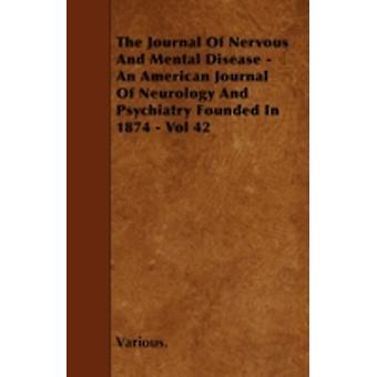 The Journal of Nervous and Mental Disease  An American Journal of Neurology and Psychiatry Founded in 1874  Vol 42 by Various
