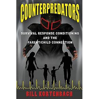 Counterpredators Survival Response Conditioning and the ParentChild Connection. by Kortenbach & Bill