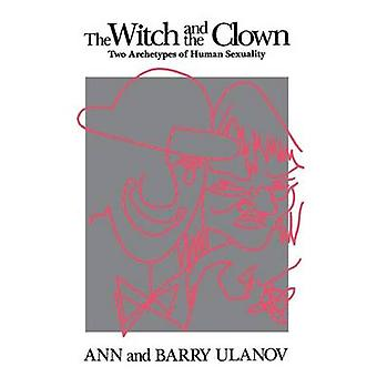 The Witch and the Clown Two Archetypes of Human Sexuality by Ulanov & Ann Belford