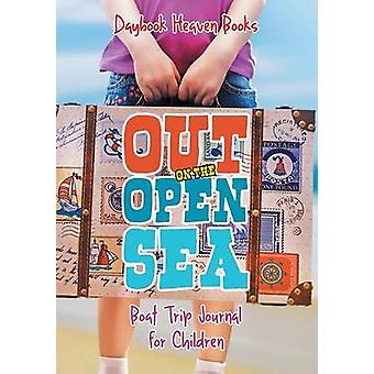 Out on the Open Sea Boat Trip Journal for Children by Daybook Heaven Books
