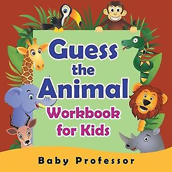 Guess the Animal Workbook for Kids by Baby Professor