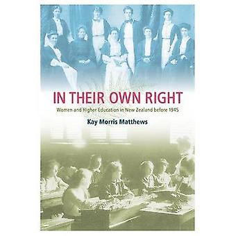 In Their Own Right Women and Higher Education in New Zealand Before 1945 by Morris Matthews & Kay