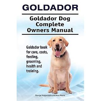 Goldador. Goldador Dog Complete Owners Manual. Goldador book for care costs feeding grooming health and training. by Hoppendale & George