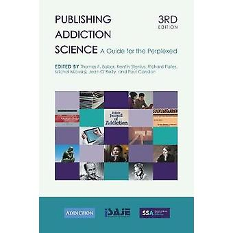 Publishing Addiction Science A Guide for the Perplexed by Babor & Thomas F.