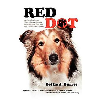 Red Dot An Inspirational Short Story about a Remarkable Dog and the Children He Loved by Burres & Bettie J.