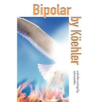 Bipolar by Koehler And Other Writings by Koehler & John
